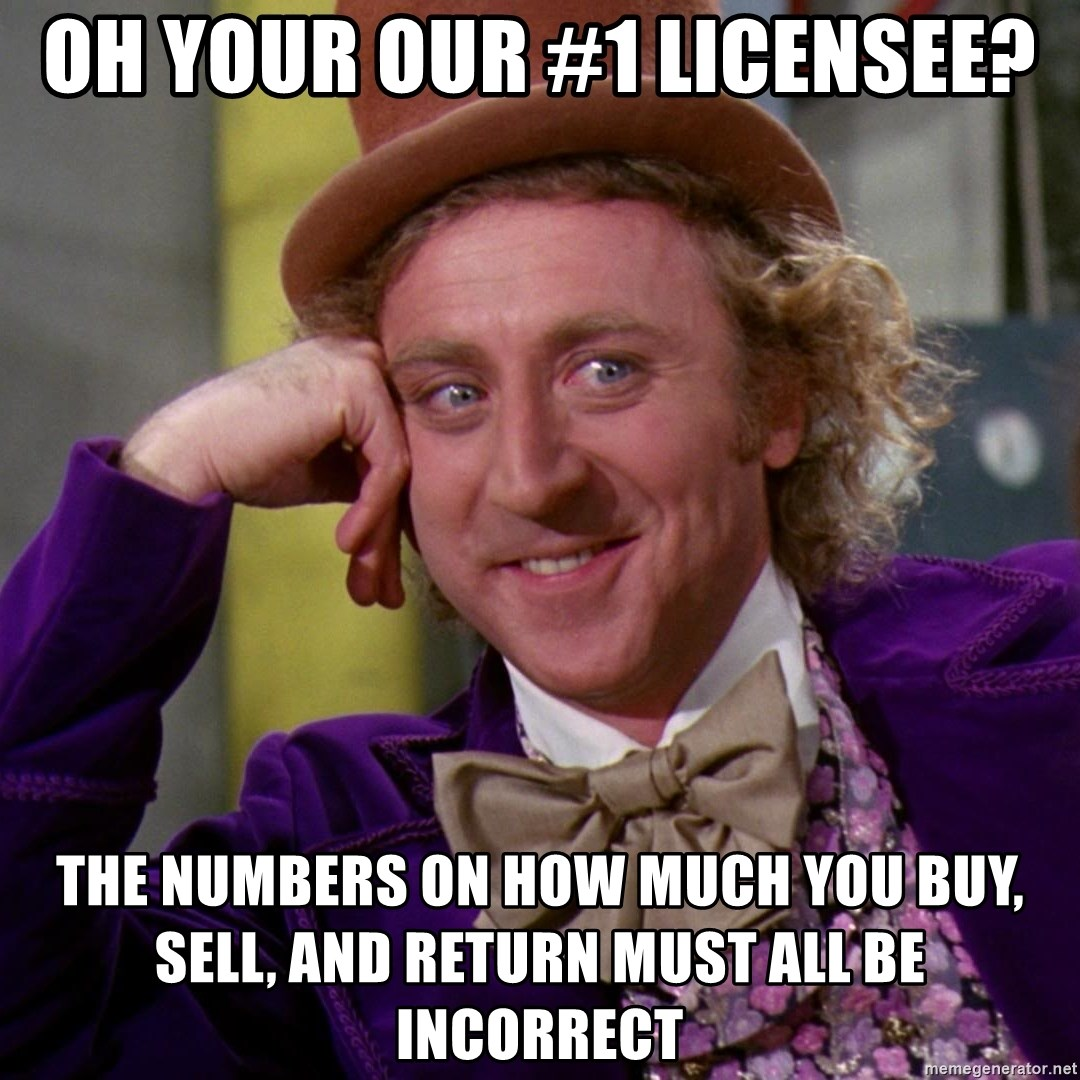 Willy Wonka - Oh your our #1 licensee? The numbers on how much you buy, sell, and retuRn mUst all be incoRrect