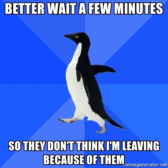 Socially Awkward Penguin - Better wait a few minutes so they don't think i'm leaving because of them
