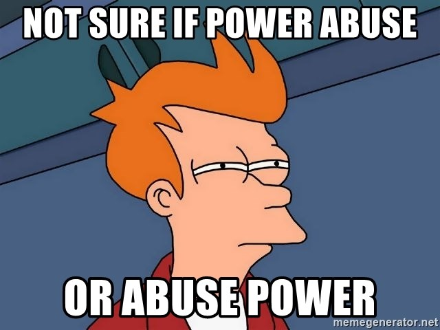 Futurama Fry - not sure if power abuse or abuse power
