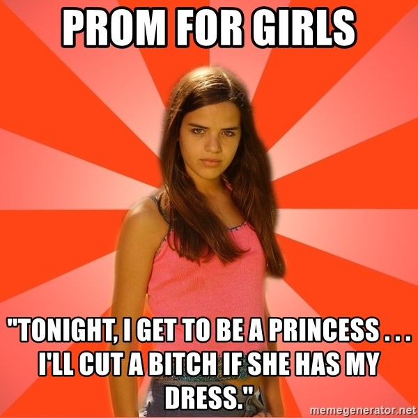 """Jealous Girl - Prom for girls """"Tonight, I get to be a priNcess . . . I'll cut a bitch if she has my dress."""""""