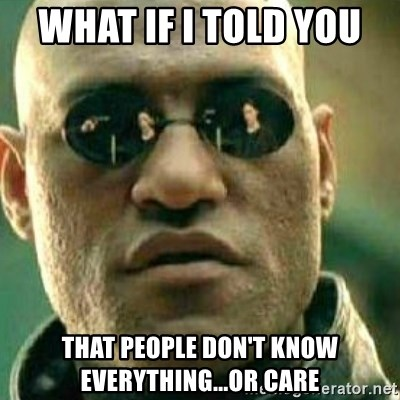 What If I Told You - What If I told you  that people don't know everything...or care