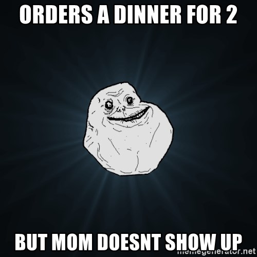 Forever Alone - Orders a dinner for 2 But mom doesnt show up