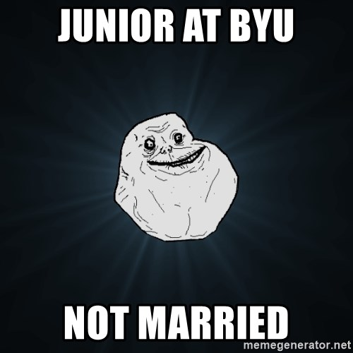 Forever Alone - Junior at byu not married