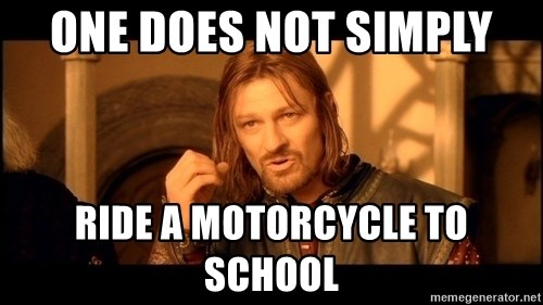 Lord Of The Rings Boromir One Does Not Simply Mordor - ONE DOES NOT SIMPLY RIDE A MOTORCYCLE TO SCHOOL