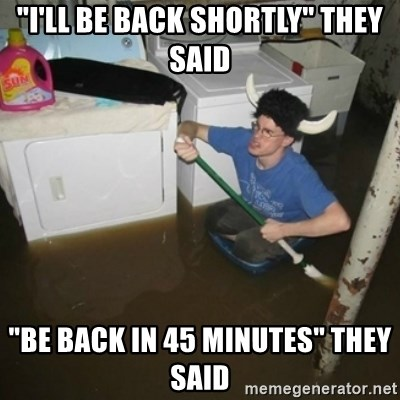 """laundry room viking 2012 - """"I'll be back shortly"""" they said """"BE BACK IN 45 MINUTES"""" THEY SAID"""