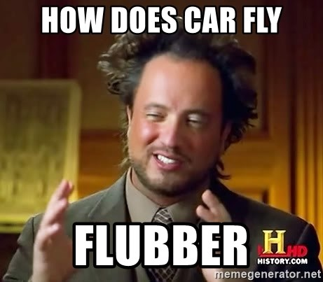 Ancient Aliens - How does car fly flubber