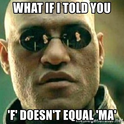 What If I Told You - What if i told you 'F' doesn't equal 'ma'