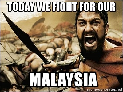 This Is Sparta Meme - TODAY WE FIGHT FOR our  MALAYSIA