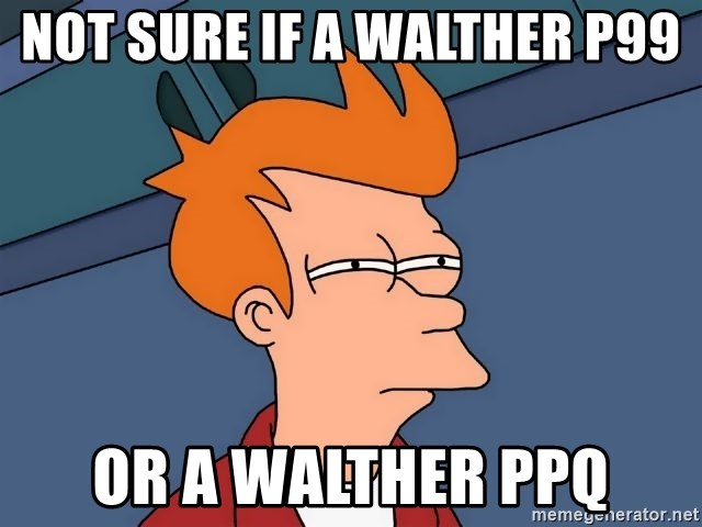 Futurama Fry - NOT SURE IF A WALTHER P99 OR A WALTHER PPQ