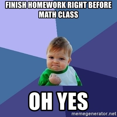 Success Kid - finish homework right before math class oh yes