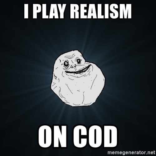 Forever Alone - i play realism on Cod
