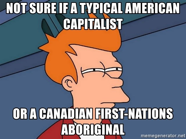 Futurama Fry - NOT SURE IF A TYPICAL AMERICAN CAPITALIST OR A CANADIAN FIRST-NATIONS ABORIGINAL