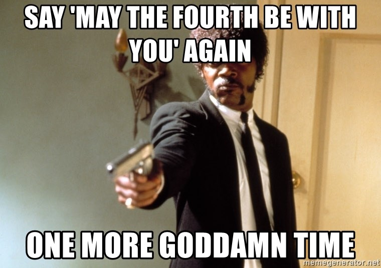 Samuel L Jackson - say 'may the fourth be with you' again one more goddamn time