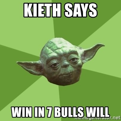 Advice Yoda Gives - Kieth says Win in 7 bulls will