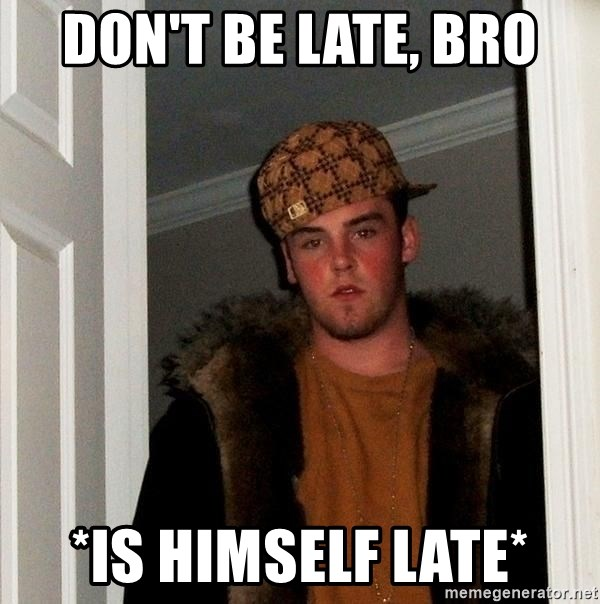 Scumbag Steve - Don't be late, bro *is himself late*