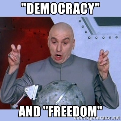 """Dr Evil meme - """"Democracy"""" and """"Freedom"""""""