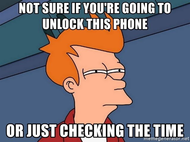 Futurama Fry - not sure if you're going to unlock this phone or just checking the time