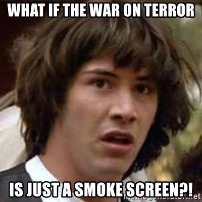 Conspiracy Keanu - What if the war on terror Is just a smoke screen?!