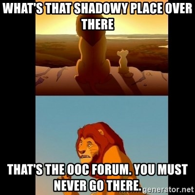 Lion King Shadowy Place - What's that shadowy place over there That's the OOC forum. You must never go there.