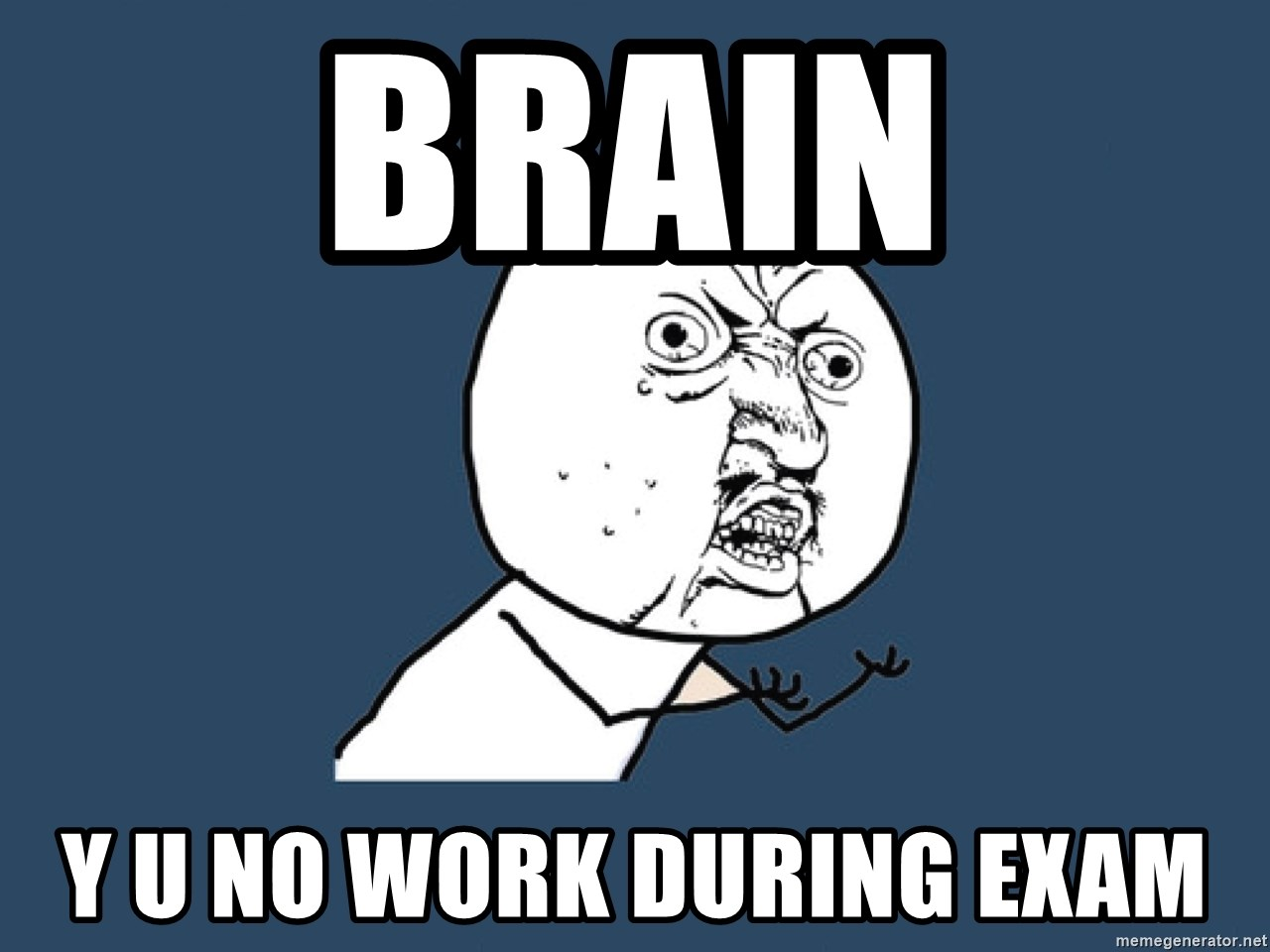 Y U No - Brain y u no work during exam