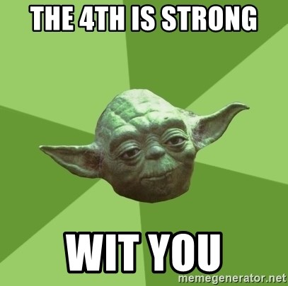 Advice Yoda Gives - the 4th is strong  wit you