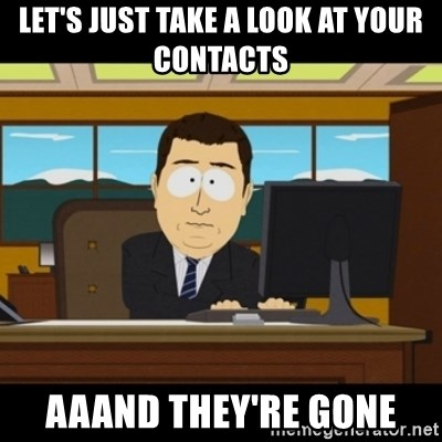 and they're gone - Let's just take a look at your contacts aaand they're gone