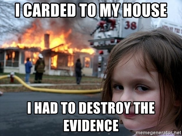 Disaster Girl - I carded to my house I had to destroy the evidence
