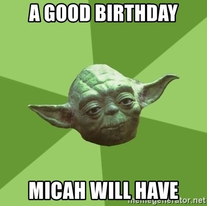 Advice Yoda Gives - a good birthday micah will have