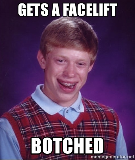 Bad Luck Brian - GEts a facelift  Botched