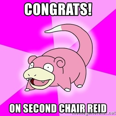 Slowpoke - Congrats! on second chair reid