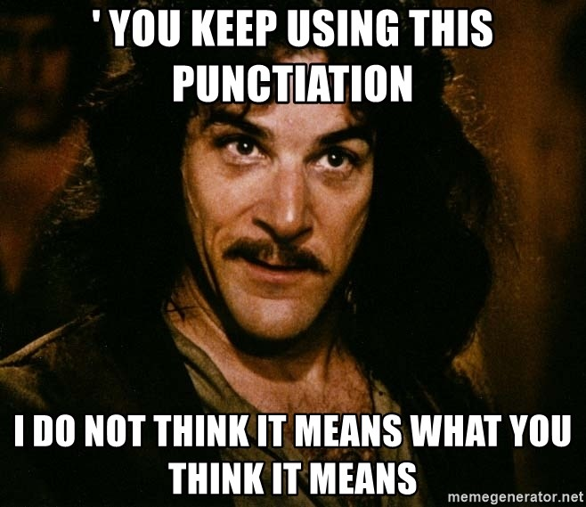 Inigo Montoya - ' you keep using this punctiation i do not think it means what you think it means