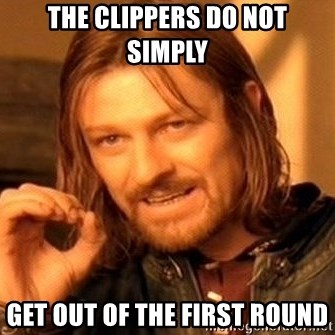 One Does Not Simply - The clippers Do not simply Get out of the first round