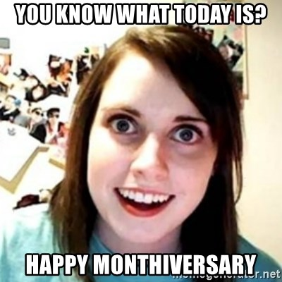 OAG - You know what today is? Happy monthivErsary