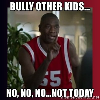 Dikembe Mutombo - bully other kids... no, no, no...not today