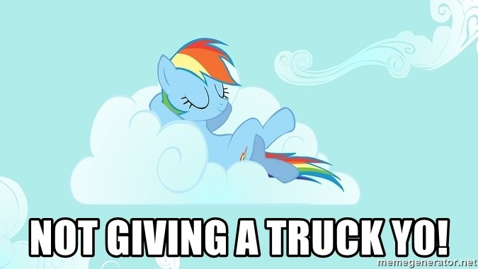 My Little Pony -  NOT GIVING A TRUCK Y0!