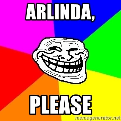 Trollface - Arlinda, Please