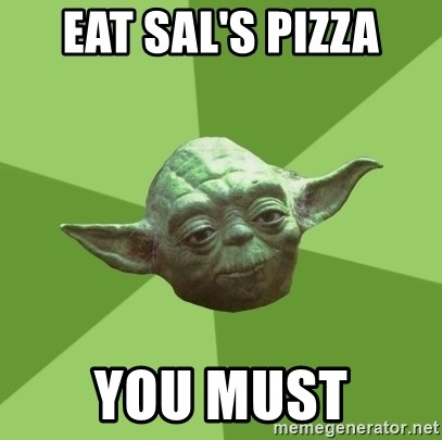 Advice Yoda Gives - Eat Sal's pizza you must