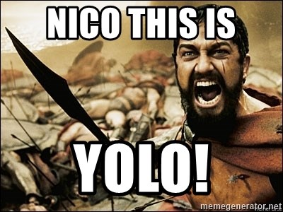 This Is Sparta Meme - NICO THIS IS  YOLO!