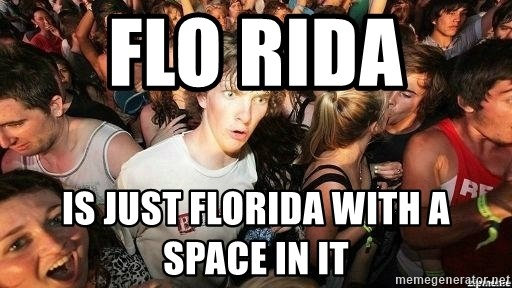 -Sudden Clarity Clarence - Flo rida  Is just floRida with a space in it