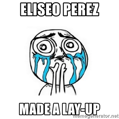 Crying face - Eliseo perez made a lay-up
