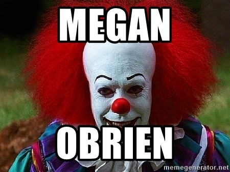 Pennywise the Clown - MEGAN OBRIEN