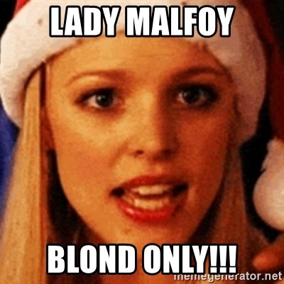 trying to make fetch happen  - Lady malfoy blond only!!!