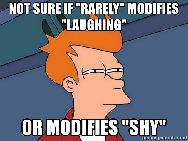 """Futurama Fry - Not sure if """"Rarely"""" modifies """"Laughing"""" or modifies """"Shy"""""""