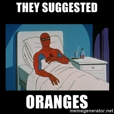 it gave me cancer - they suggested oranges