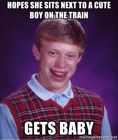Bad Luck Brian - Hopes she sits next to a cute boy on the train gets baby