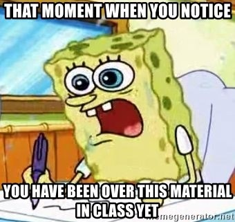 Spongebob What I Learned In Boating School Is - That MOMENT when you notice you have been over this material in class yet
