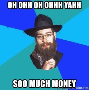 Jewish Dude - Oh ohh oh ohhh yahh SOO much Money