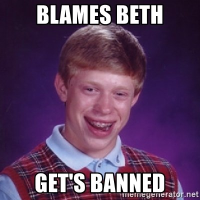 Bad Luck Brian - Blames beth get's banned