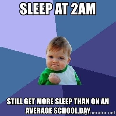 Success Kid - sleep at 2am still get more sleep than on an average school day