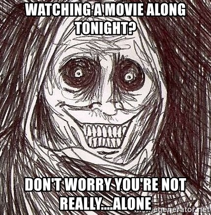 Shadowlurker - watching a movie along tonight? don't worry you're not really....alone